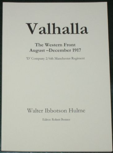 Valhalla - The Western Front August to December 1917 (D Company 2/6th Manchester Regiment), by Walter Ibbotson Hulme